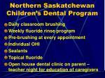 northern saskatchewan children s dental program13