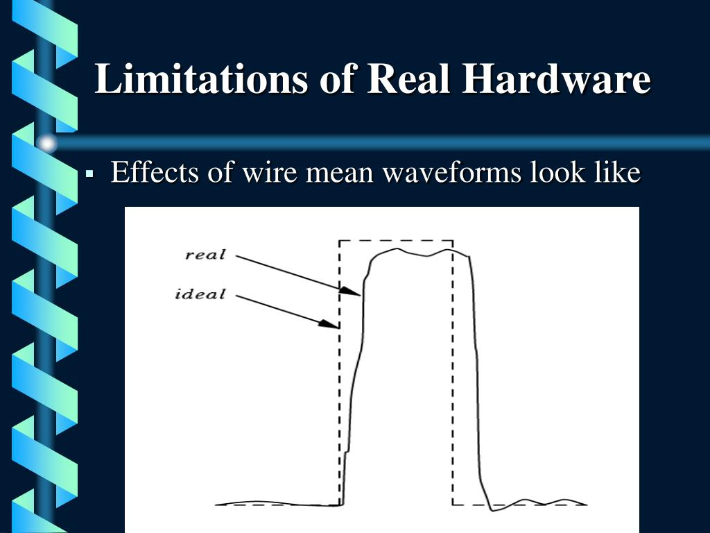 Limitations of Real Hardware