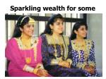 sparkling wealth for some