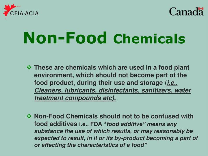 These are chemicals which are used in a food plant environment, which should not become part of the food product, during their use and storage