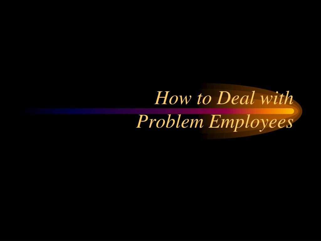 how to deal with problem employees l.