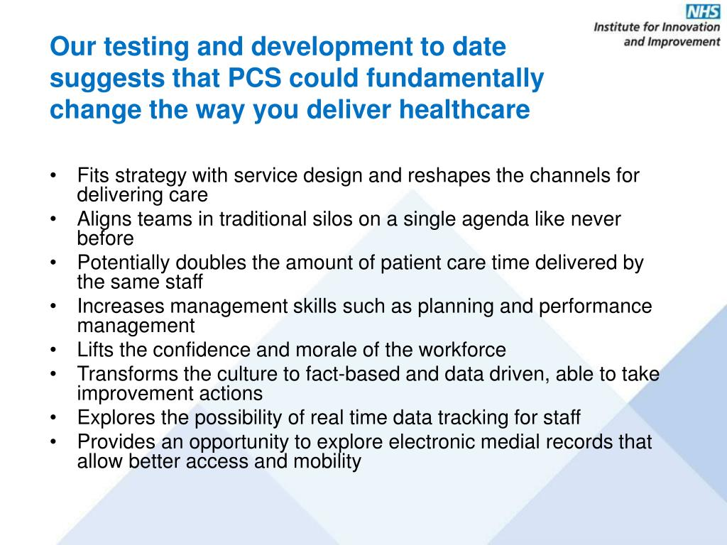 Our testing and development to date suggests that PCS could fundamentally change the way you deliver healthcare