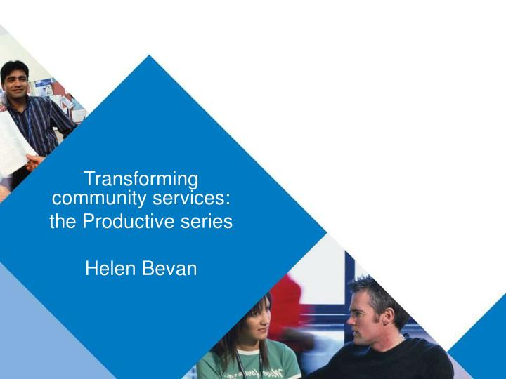 Transforming community services the productive series helen bevan