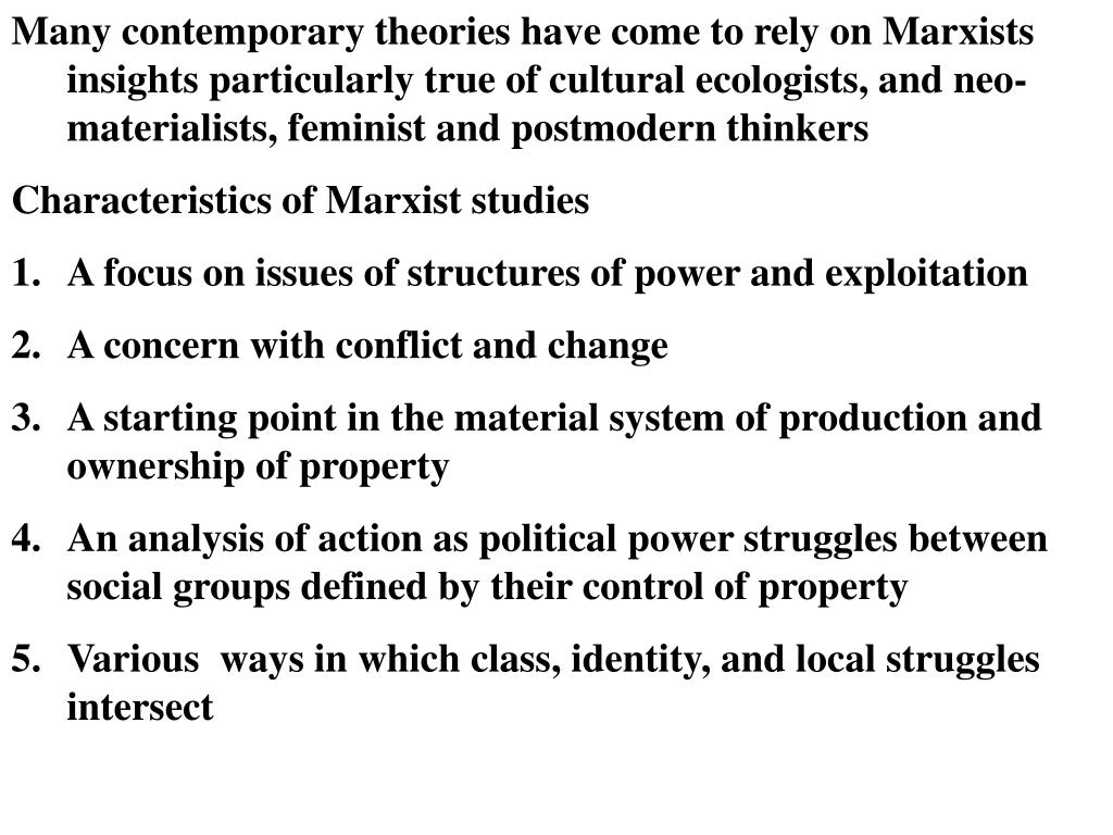 Many contemporary theories have come to rely on Marxists insights
