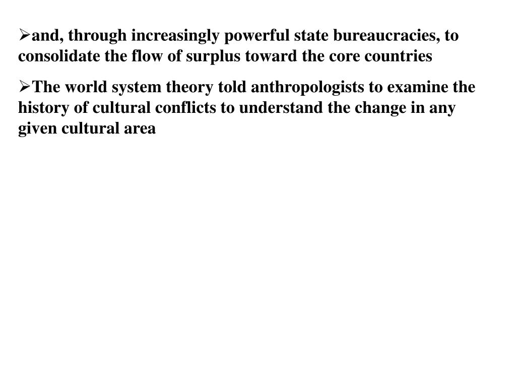 and, through increasingly powerful state bureaucracies, to consolidate the flow of surplus toward the core countries
