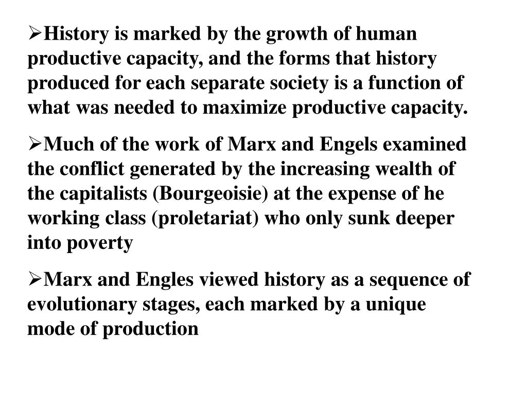 History is marked by the growth of human productive capacity, and the forms that history produced for each separate society is a function of what was needed to maximize productive capacity.