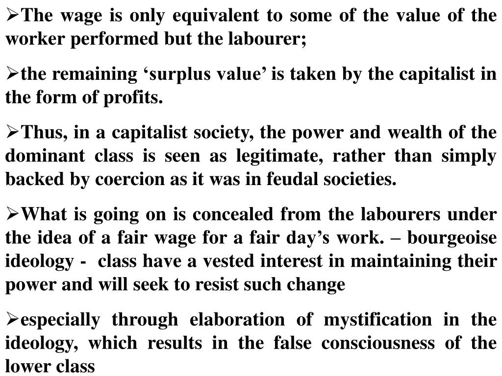 The wage is only equivalent to some of the value of the worker performed but the labourer;