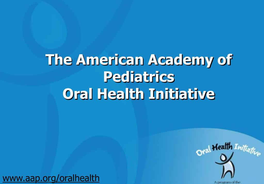 the american academy of pediatrics oral health initiative l.