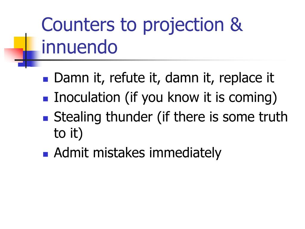 Counters to projection & innuendo