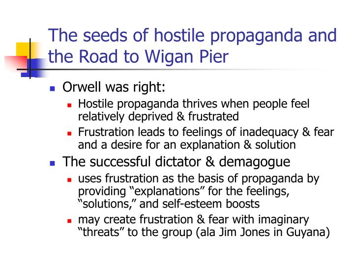 The seeds of hostile propaganda and the road to wigan pier