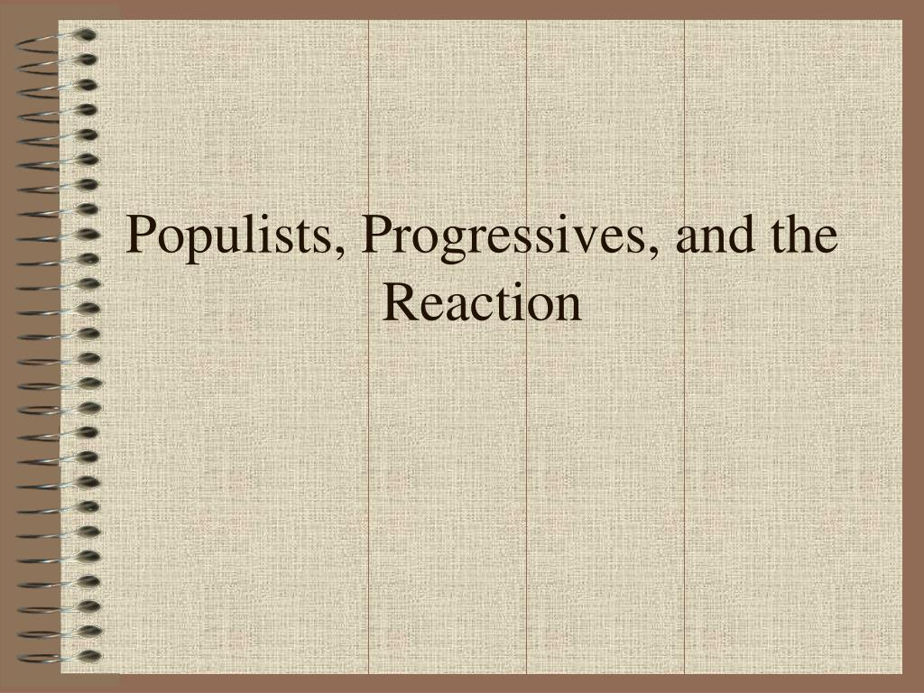 Populists, Progressives, and the Reaction