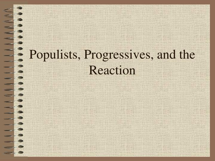 Populists progressives and the reaction