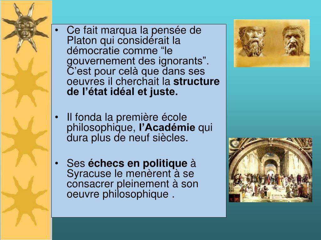 """Ce fait marqua la pensée de Platon qui considérait la démocratie comme """"le gouvernement des ignorants"""". C'est pour celà que dans ses oeuvres il cherchait la"""