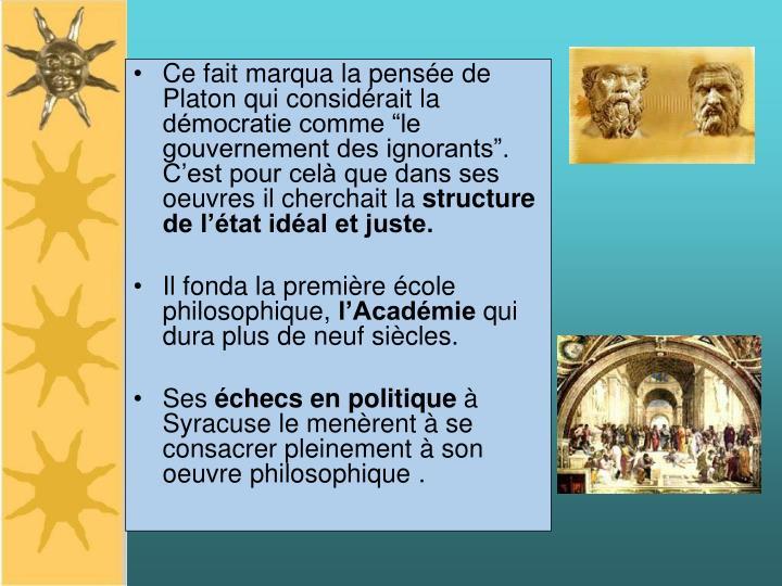 """Ce fait marqua la pensée de Platon qui considérait la démocratie comme """"le gouvernement des ign..."""