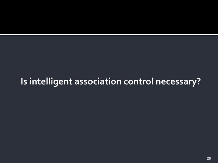 Is intelligent association control necessary?