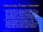 how to use floppy diskettes