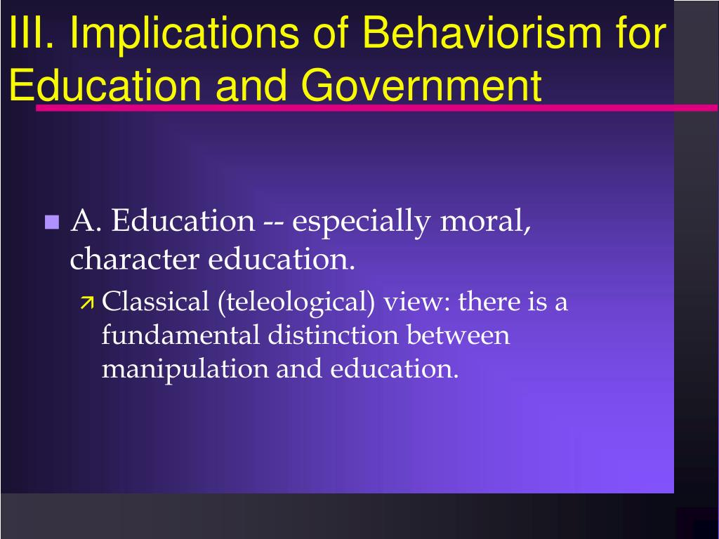 III. Implications of Behaviorism for Education and Government