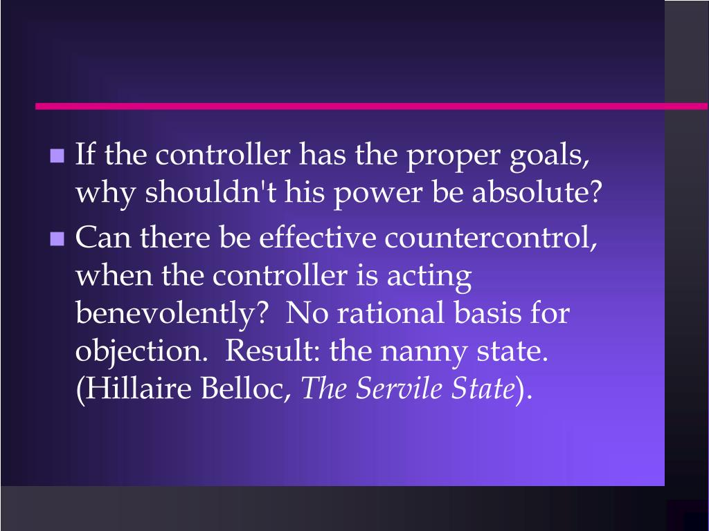 If the controller has the proper goals, why shouldn't his power be absolute?