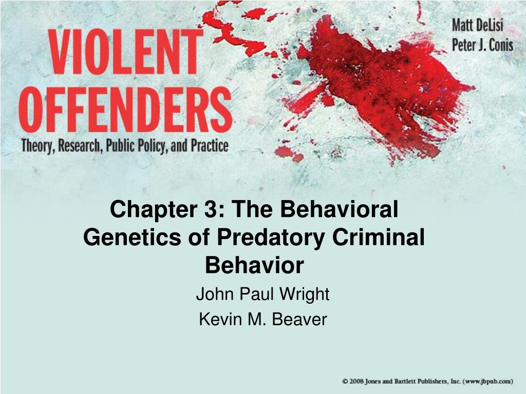 chapter 3 the behavioral genetics of predatory criminal behavior l.