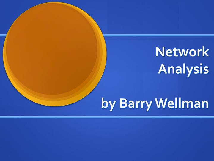 Network analysis by barry wellman