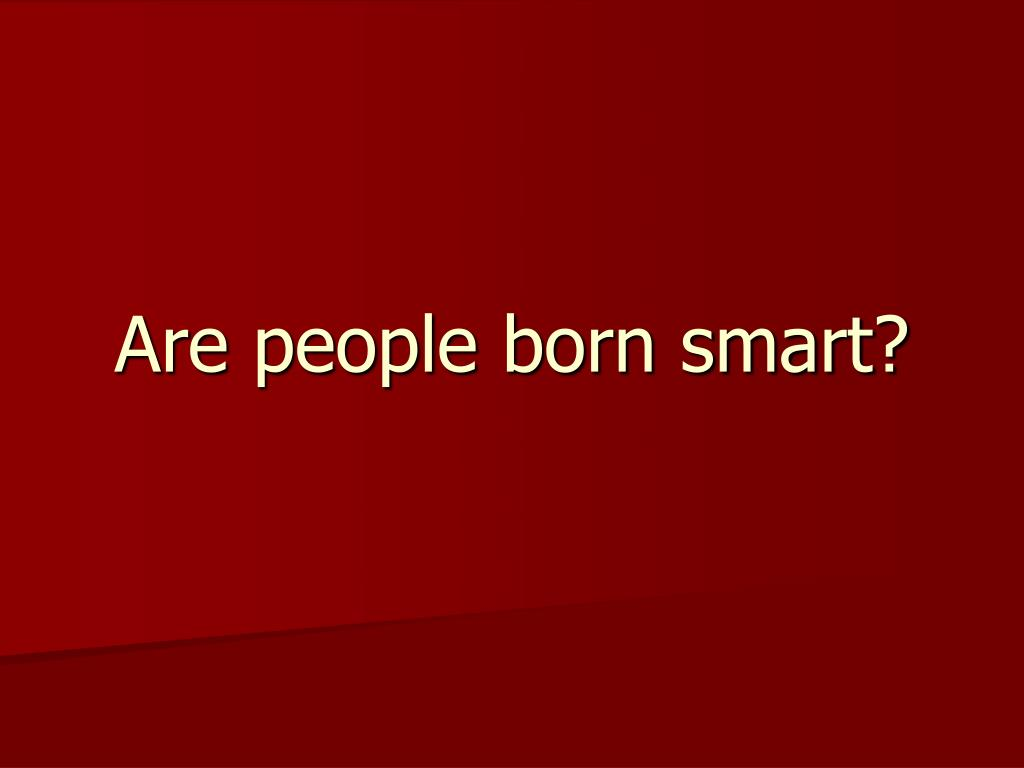 Are people born smart?