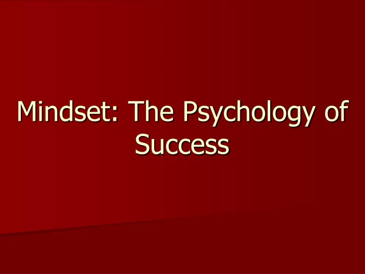 Mindset the psychology of success