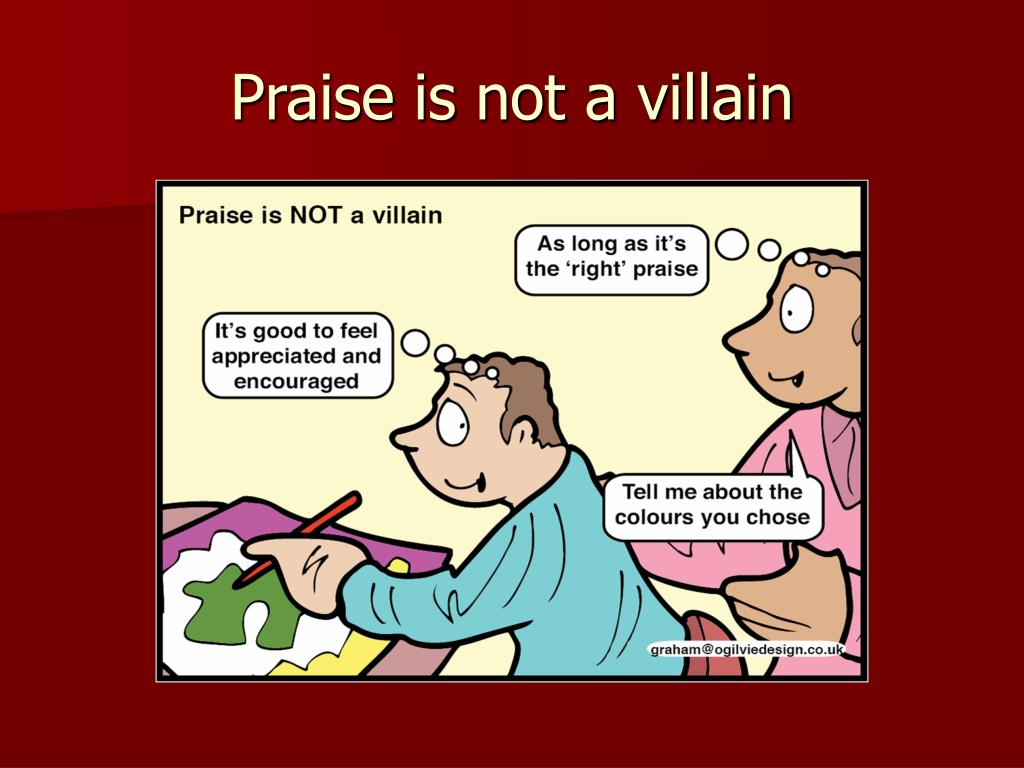 Praise is not a villain