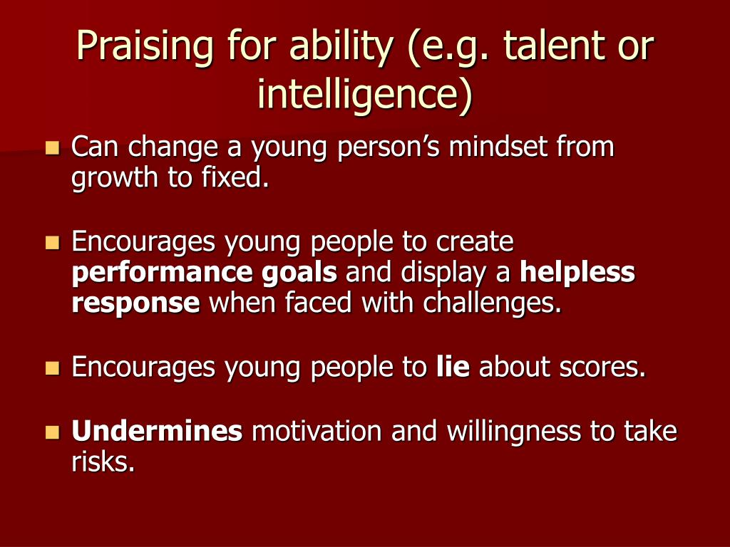 Praising for ability (e.g. talent or intelligence)