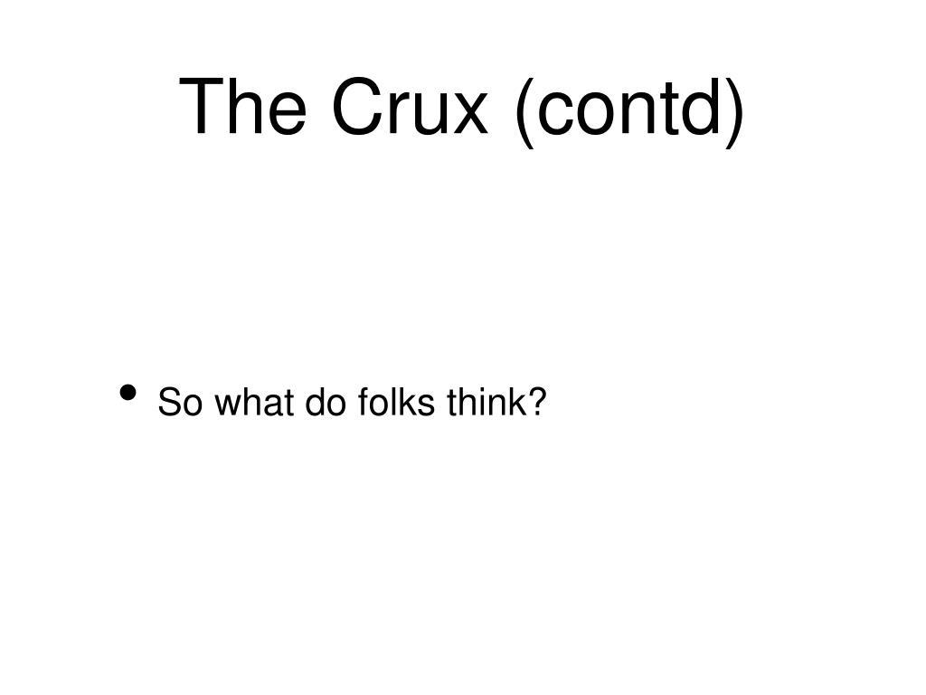 The Crux (contd)