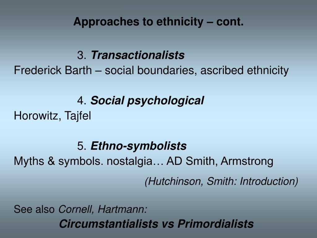 Approaches to ethnicity – cont.