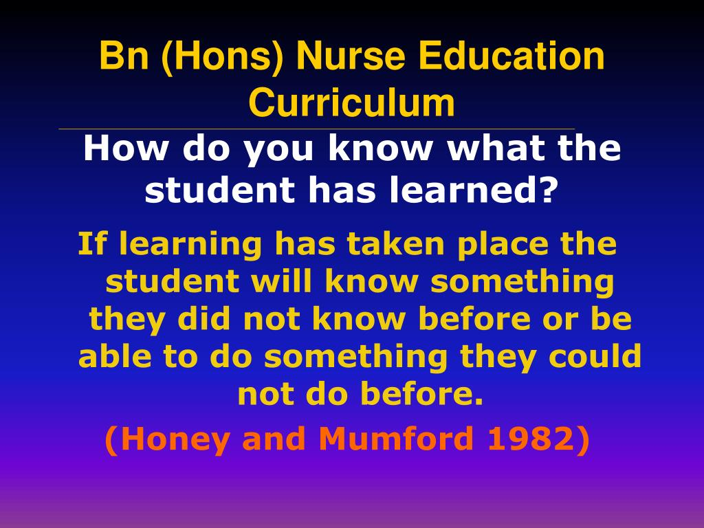 If learning has taken place the student will know something they did not know before or be able to do something they could not do before.