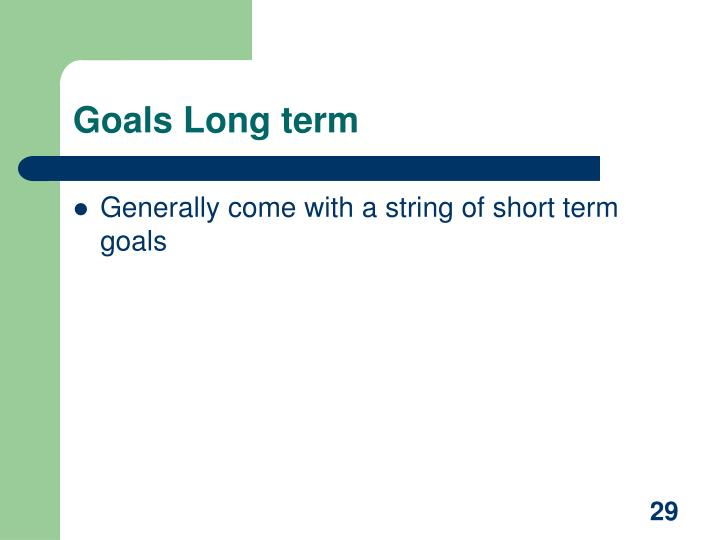 Goals Long term