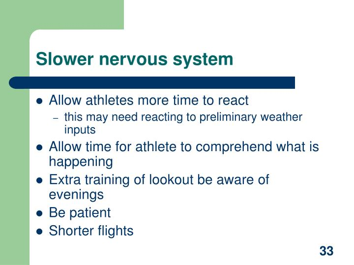 Slower nervous system