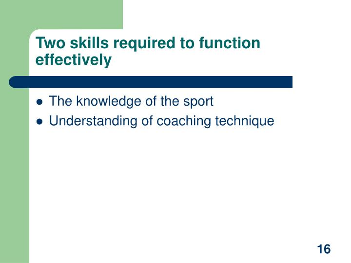 Two skills required to function effectively