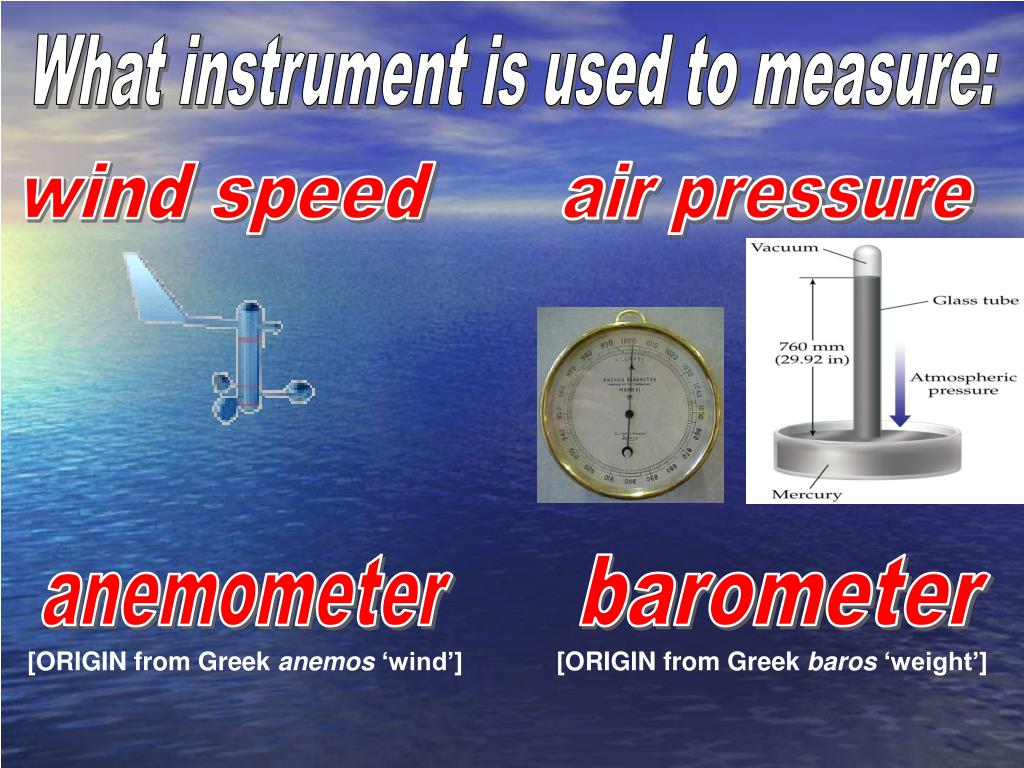 What instrument is used to measure: