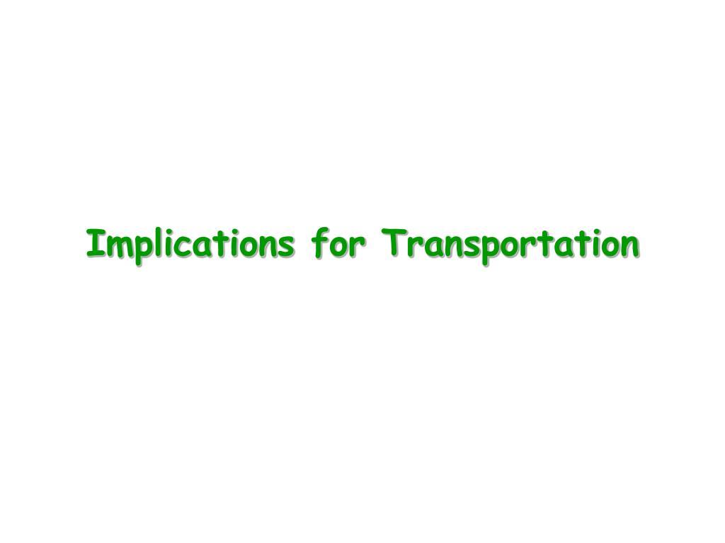 Implications for Transportation