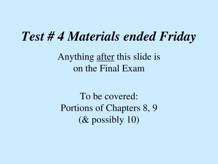 Test 4 materials ended friday