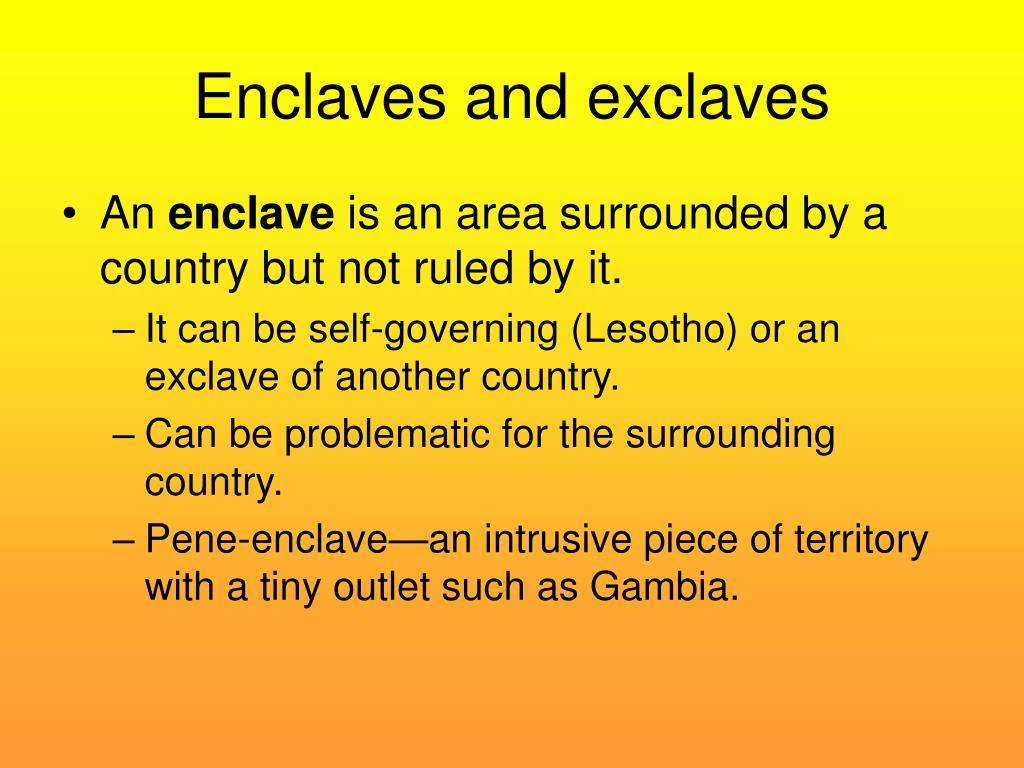 Enclaves and exclaves