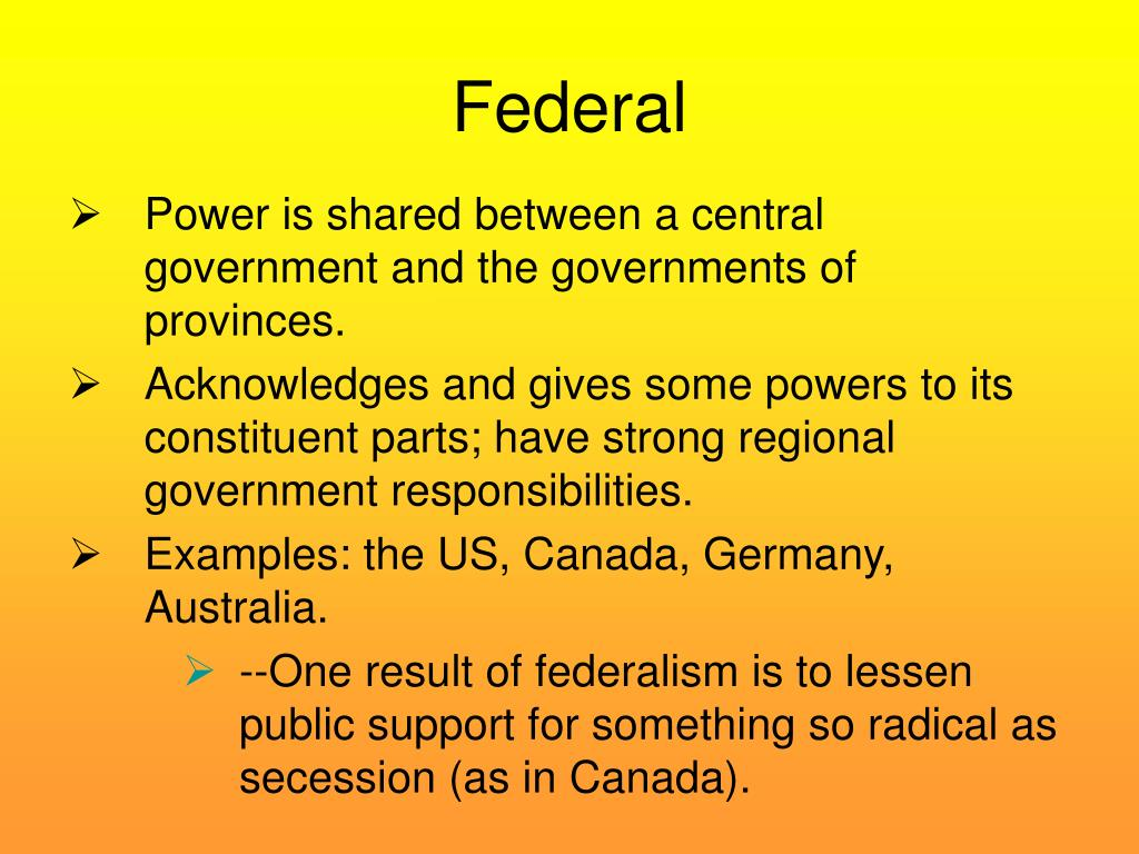 Power is shared between a central government and the governments of provinces.