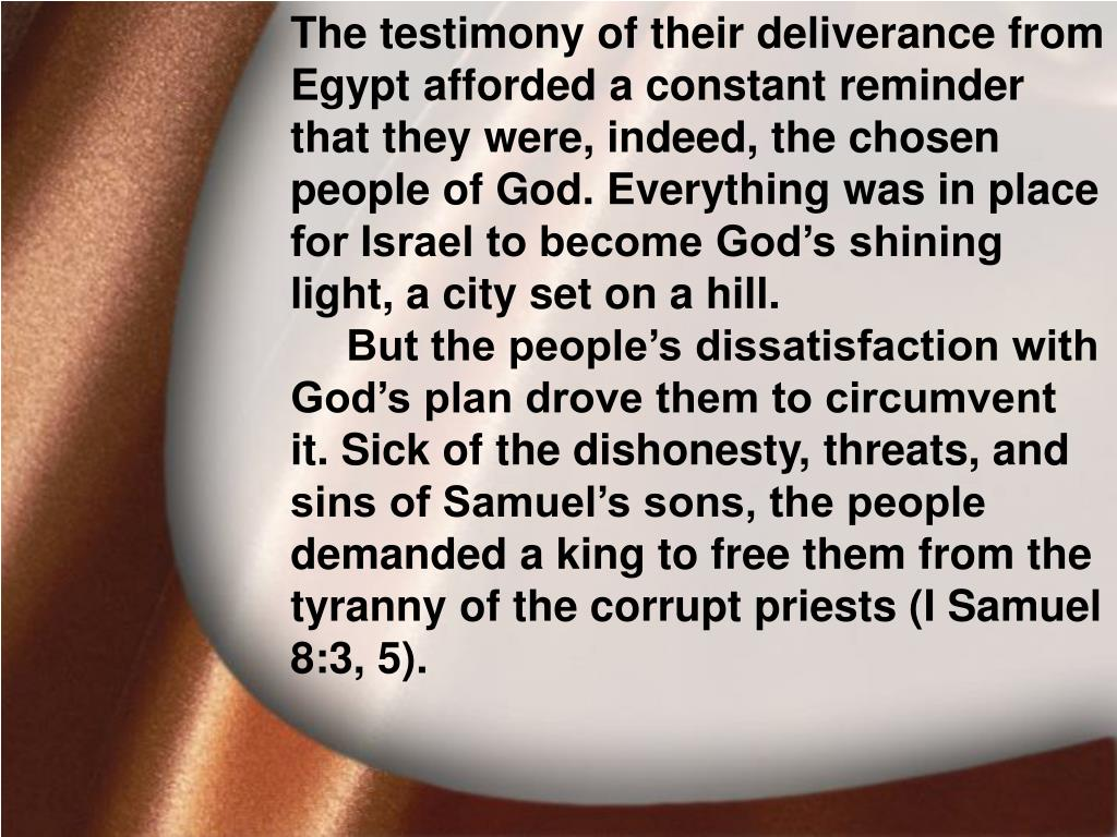 The testimony of their deliverance from Egypt afforded a constant reminder that they were, indeed, the chosen people of God. Everything was in place for Israel to become God's shining light, a city set on a hill.