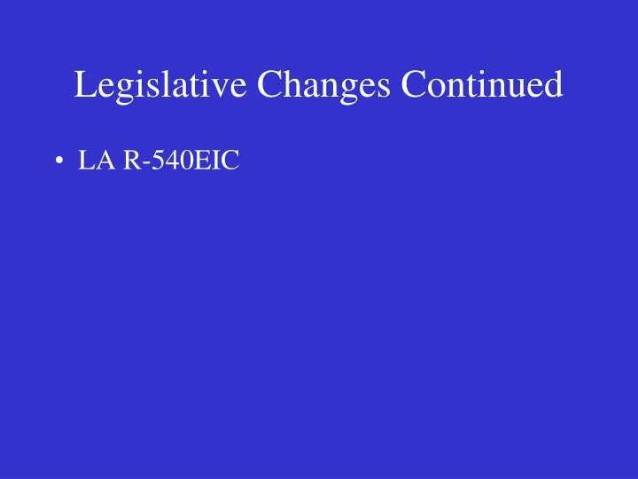 Legislative Changes Continued