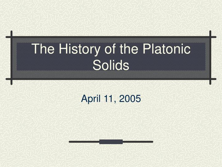 The history of the platonic solids