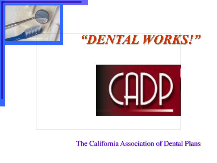"""DENTAL WORKS!"""