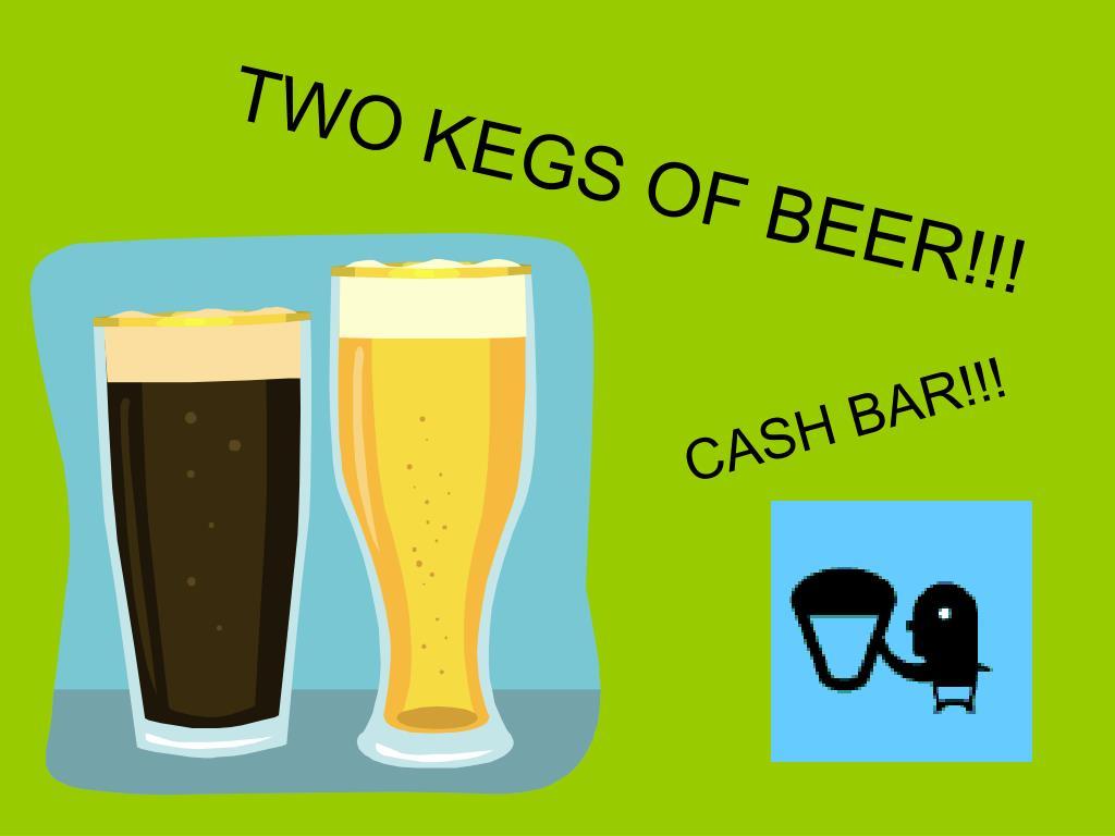 TWO KEGS OF BEER!!!