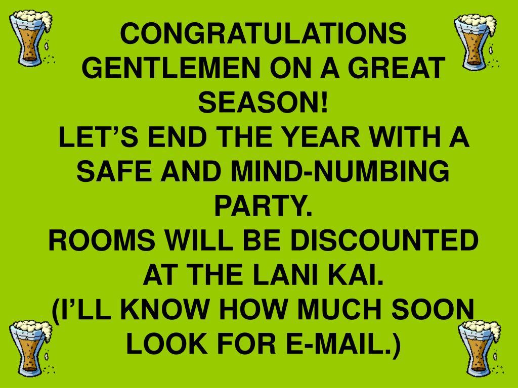 CONGRATULATIONS GENTLEMEN ON A GREAT SEASON!