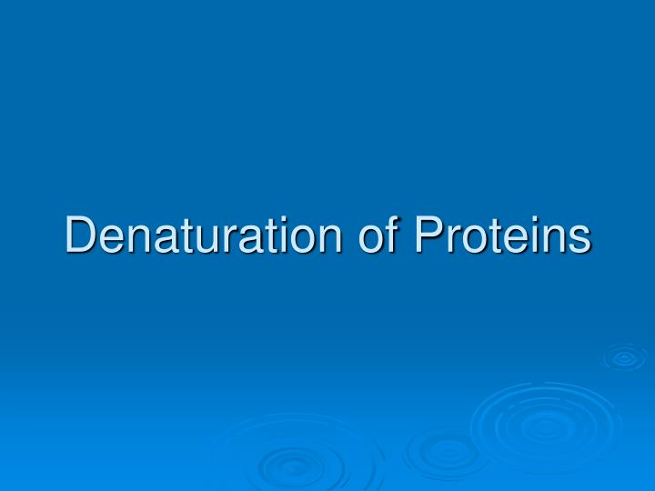 denaturation of proteins n.
