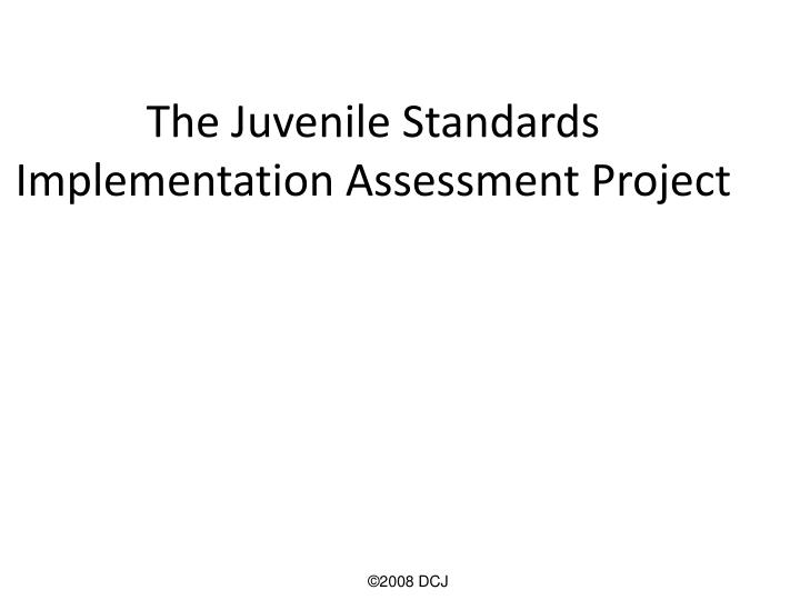 The Juvenile Standards Implementation Assessment Project