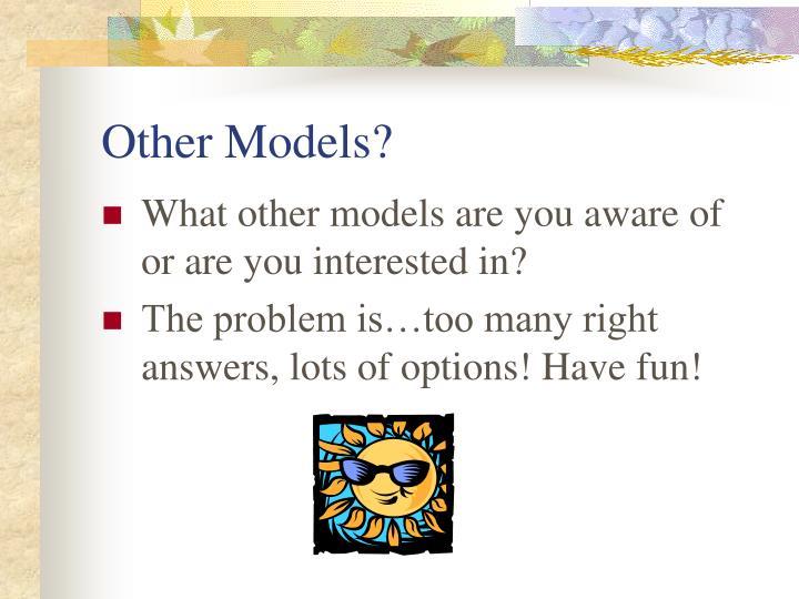 Other Models?