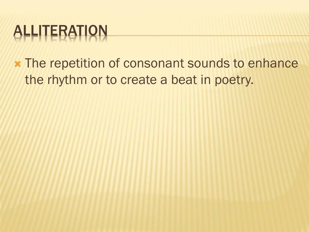 The repetition of consonant sounds to enhance the rhythm or to create a beat in poetry.
