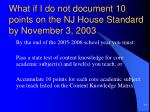 what if i do not document 10 points on the nj house standard by november 3 2003